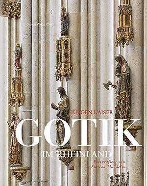 Gotik im Rheinland.: Von Jürgen Kaiser, Fotos von Florian Monheim. Köln 2011.
