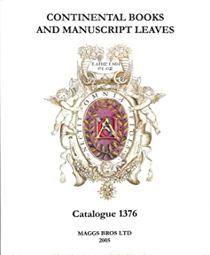 Catalogue 1376/2005: Continental Books and Manuscripts Leaves: MAGGS BROS -