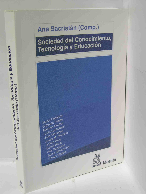 SOCIEDAD DEL CONOCIMIENTO, TECNOLOGIA Y EDUCACION: Cassany, Daniel / Fretes, Gabriela / Knobel, ...