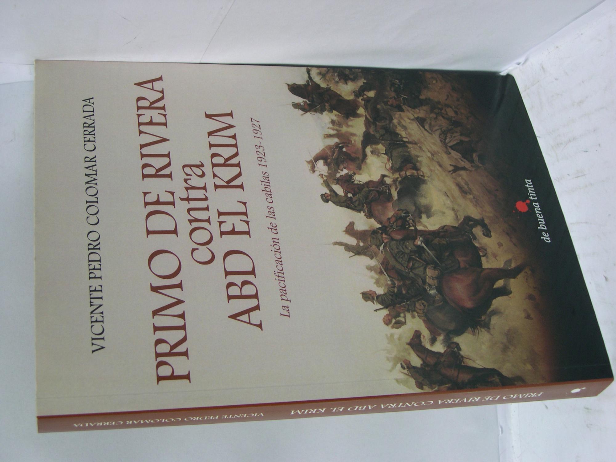 PRIMO DE RIVERA CONTRA ABD EL KRIM. LA PACIFICACION DE LAS CABILAS 1923-1927: Colomar Cerrrada, ...