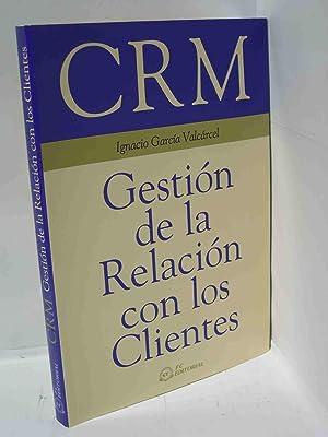 CRM. GESTION DE LA RELACION CON LOS CLIENTES: Garcia Valcarcel, Ignacio