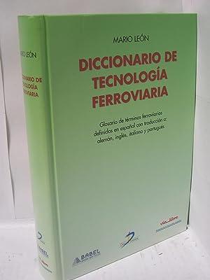 DICCIONARIO DE TECNOLOGIA FERROVIARIA. Glosario de términos ferroviarios definidos en espa&...
