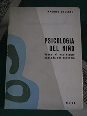 PSICOLOGIA DEL NIÑO. (Desde el nacimiento hasta: Debesse, Maurice