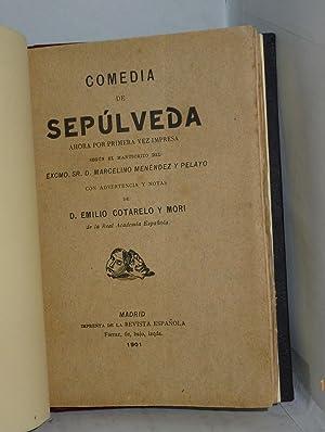 COMEDIA DE SEPULVEDA. Ahora por primera vez impresa: Menendez y Pelayo, Marcelino