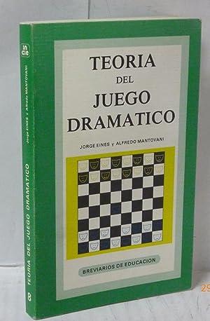 TEORIA DEL JUEGO DRAMATICO: Eines, Jorge/ Mantovani,