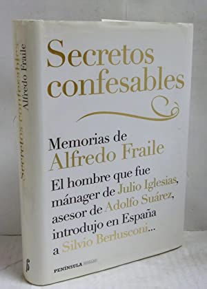 Secretos confesables. Memorias de Alfredo Fraile: Fraile, Alfredo