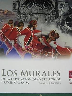 LOS MURALES DE LA DIPUTACIÓN DE CASTELLÓN DE TRAVER CALZADA: Gascó Sidro, Antonio ...
