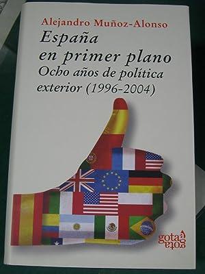 España en Primer Plano : Ocho Años de Política Exterior, 1996-2004: Muñoz ...