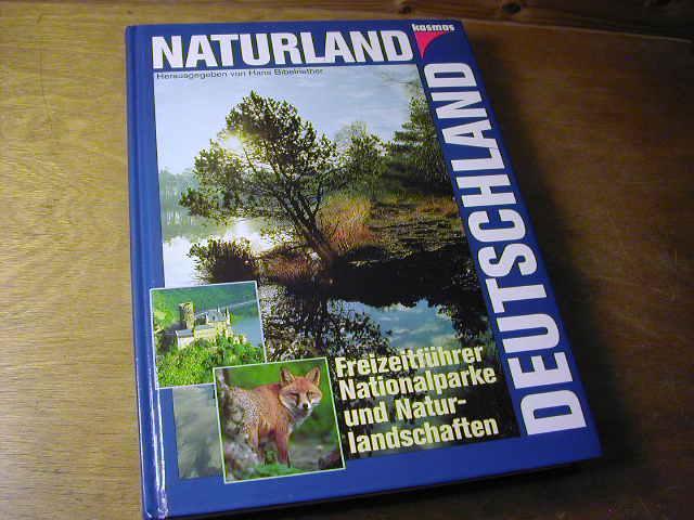 Naturland Deutschland : Freizeitführer, Nationalparke und Naturlandschaften: Hans Bibelriether (Hrsg.)