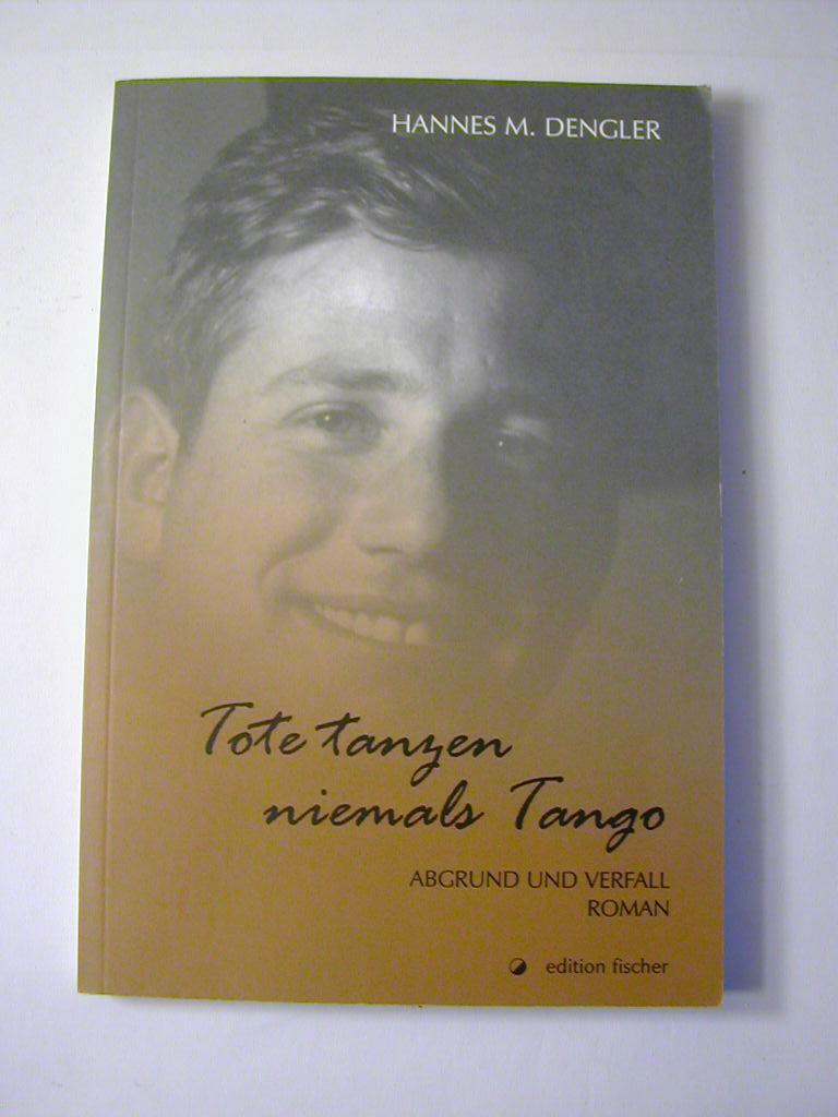 Tote tanzen niemals Tango : Abgrund und: Hannes M. Dengler