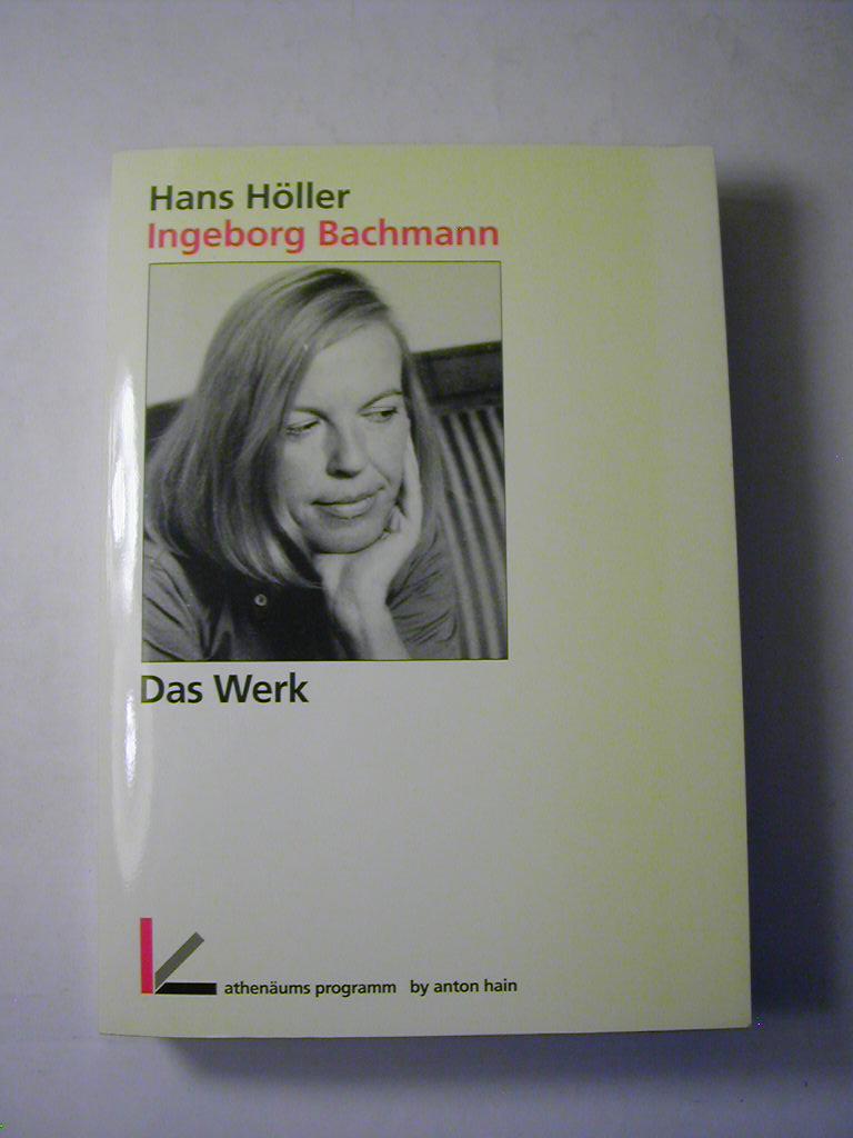 Ingeborg Bachmann : das Werk ; von den frühesten Gedichten bis zum