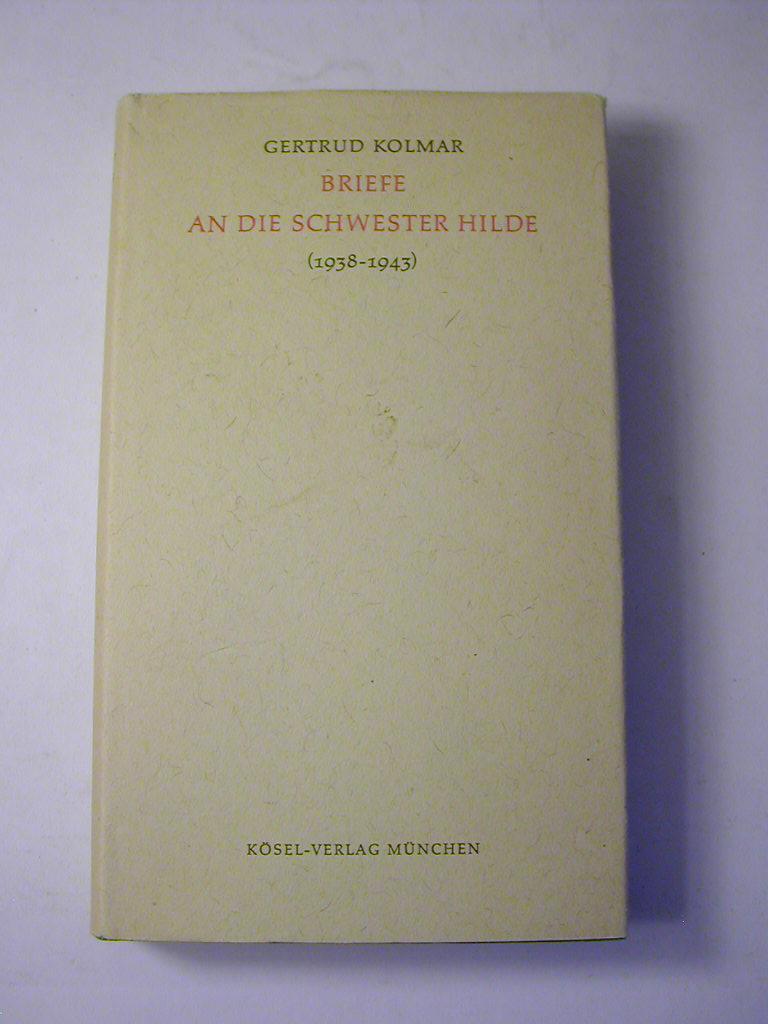 Briefe an die Schwester Hilde : (1938 - 1943) - Gertrud Kolmar. Hrsg. von Johanna Zeitler