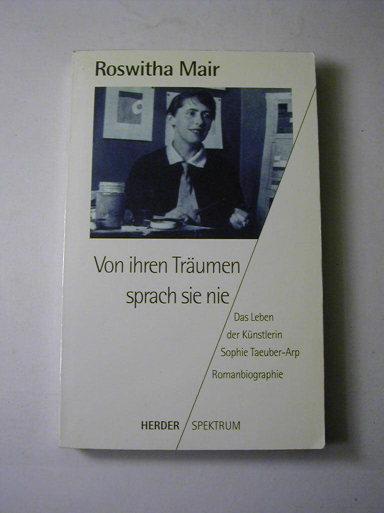 Von ihren Träumen sprach sie nie : das Leben der Künstlerin Sophie Taeuber-Arp ; Romanbiographie - Roswitha Mair