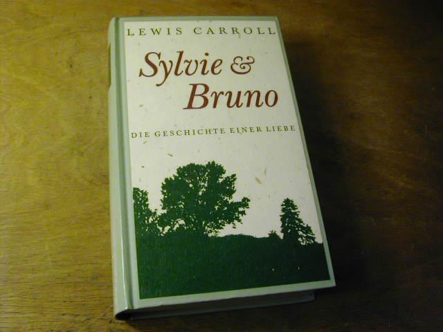Sylvie & Bruno : die Geschichte einer: Lewis Carroll. Hrsg.