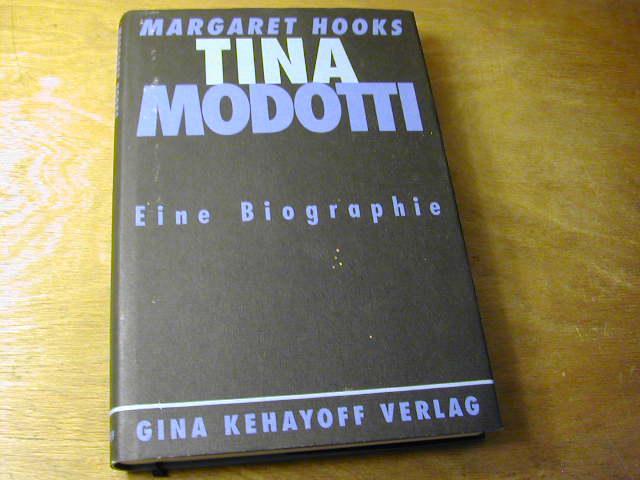 Tina Modotti : Photographin und Revolutionärin ; eine Biographie - Margaret Hooks