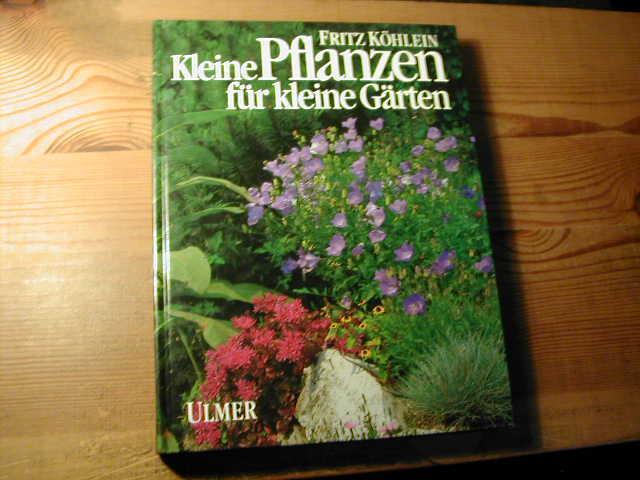 Kleine Pflanzen Für Kleine Gärten Von Fritz Köhlein Eugen Ulmer
