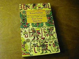 Tenochtitlan : die letzte Schlacht der Azteken: Jose Leon Sanchez