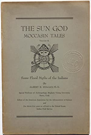Some Flood Myths of the Indians. (The Sun God Moccasin Tales, Volume II.)