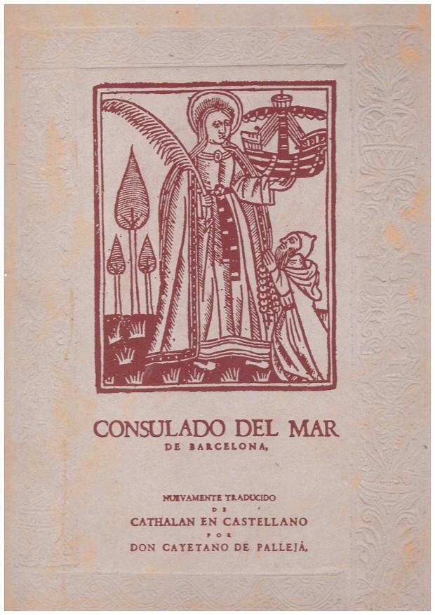 CONSULADO DEL MAR DE BARCELONA. Nuevamente traducido pde cathalan en castellano por Don Cayetano de Pallejá. Very Good Hardcover