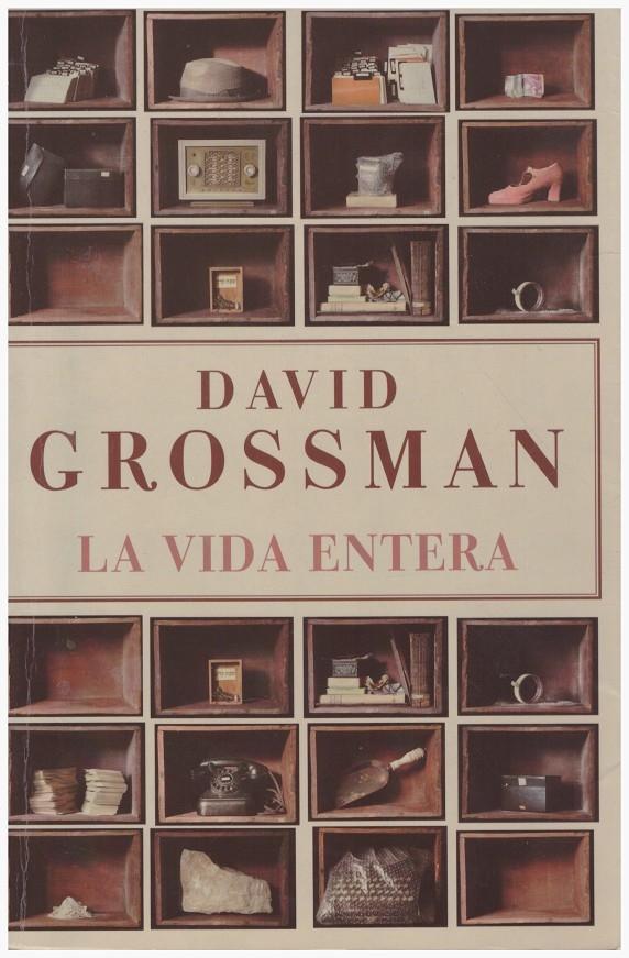 LA VIDA ENTERA. - Grossman, David