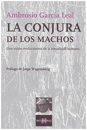 LA CONJURA DE LOS MACHOS. Una visión: García Leal, Ambrosio
