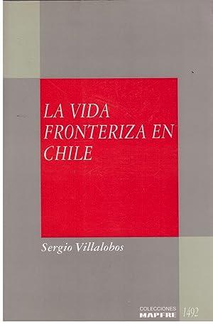 LA VIDA FRONTERIZA EN CHILE.: Villalobos,Sergio.