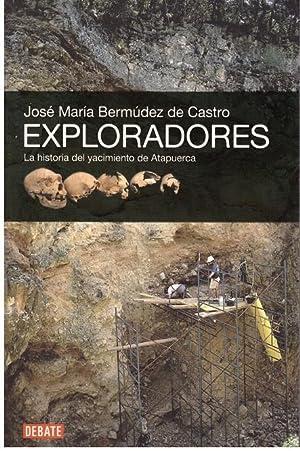 Exploradores. La historia del yacimiento de Atapuerca: BERMUDEZ DE CASTRO,