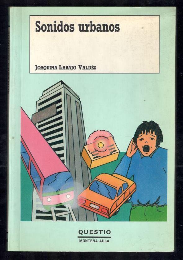 SONIDOS URBANOS - LABAJO VALDÉS, JOAQUINA; EDUARDO AVERBUJ, (DIRECCIÓN COLECCIÓN); L&C DISEÑO, (ILUSTRACIONES)