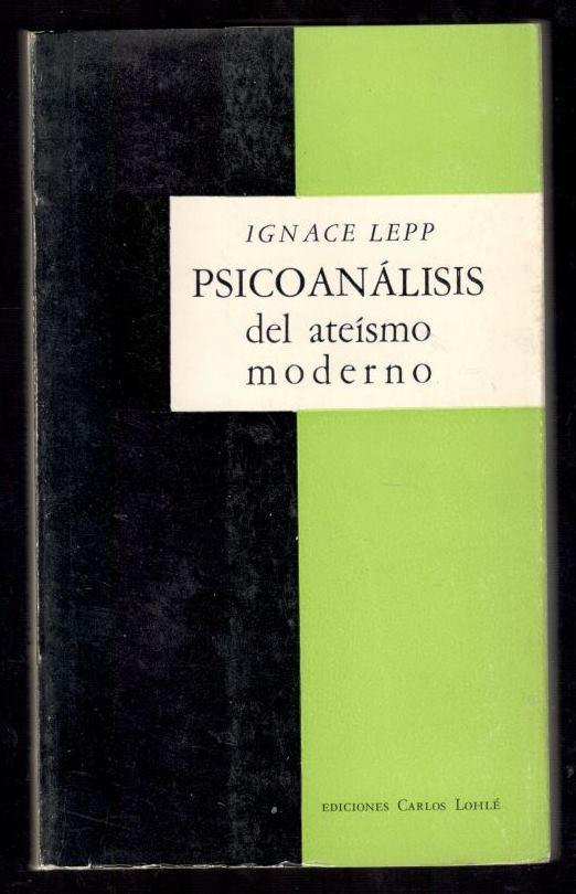 PSICOANÁLISIS DEL ATEISMO MODERNO - LEPP, IGNACE; DELFÍN LEOCADIO GARASA, (TRADUCCION)