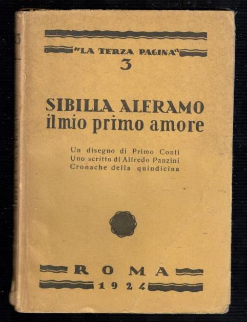 IL MIO PRIMO AMORE - ALERAMO, SIBILLA; PRIMO CONTI, (DISEGNO); ALFREDO PANZINI, (SCRITTO CRONACHE DELLA QUINDICINA)