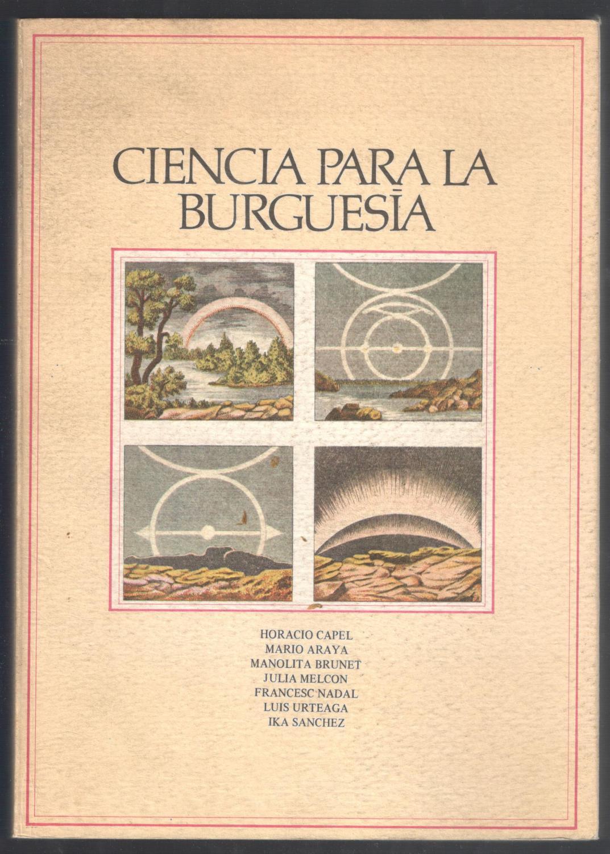 CIENCIA PARA LA BURGUESÍA; RENOVACIÓN PEDAGÓGICA Y ENSEÑANZA DE LA GEOGRAFÍA EN LA REVOLUCIÓN LIBERAL ESPAÑOLA, 1814-1857 - VV.AA.; HORACIO CAPEL; MARIO ARAYA; MANUELA BRUNDET; ALBERTO COLLEL; JULIA MELCON; FRANCESC NADAL; FRANCISCA SÁNCHEZ Y LUIS URTEAGA