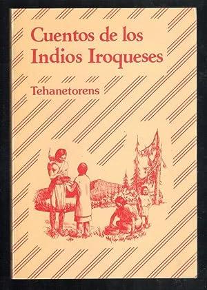 CUENTOS DE LOS INDIOS IROQUESES: TEHANETORENS; JOSÉ J. FUENTE DEL PILAR, (TRADUCCION Y DIRECCIÓN ...