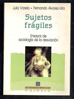 SUJETOS FRÁGILES; ENSAYOS DE SOCIOLOGÍA DE LA: VARELA, JULIA Y