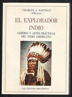 EXPLORADOR INDIO, EL; SABERES Y ARTES PRACTICAS: EASTMAN, CHARLES A.