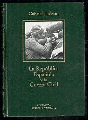 REPUBLICA ESPAÑOLA Y LA GUERRA CIVIL, LA: JACKSON, GABRIEL; ENRIQUE