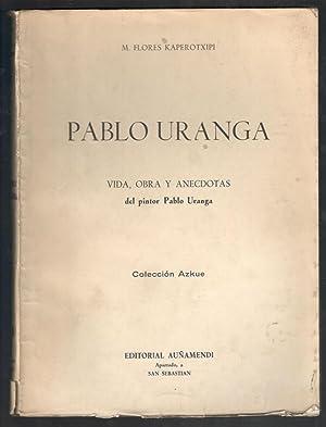 PABLO URANGA; VIDA, OBRAS Y ANÉCDOTAS DEL PINTOR: FLORES KAPEROTXIPI, M.
