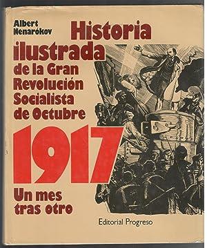 HISTORIA ILUSTRADA DE LA GRAN REVOLUCIÓN SOCIALISTA DE OCTUBRE, 1917; UN MES TRAS OTRO: NENAROKOV, ...
