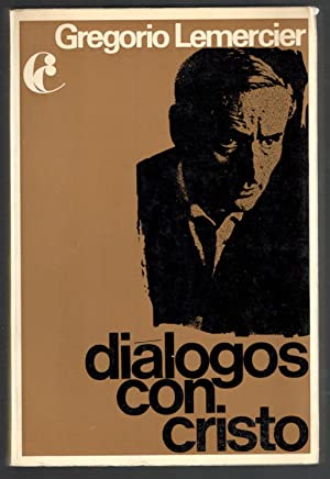 DIÁLOGOS CON CRISTO: LEMERCIER, GREGORIO; FRANCOISE VERNY, (INTRODUCCIÓN); IDELFONSO LOBO, (...