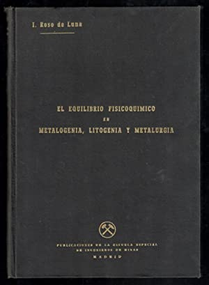 EQUILIBRIO FISICOQUÍMICO EN METALOGENIA, LITOGENIA Y METALURGIA,: ROSO DE LUNA,