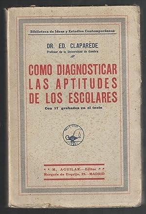 COMO DIAGNOSTICAR LAS APTITUDES DE LOS ESCOLARES,: CLAPAREDE, ED.; JOSÉ