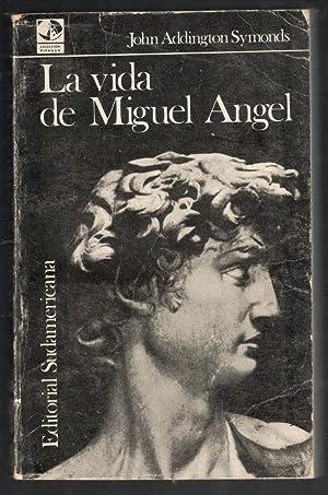 VIDA DE MIGUEL ÁNGEL, LA: ADDINGTON SYMONDS, JOHN;