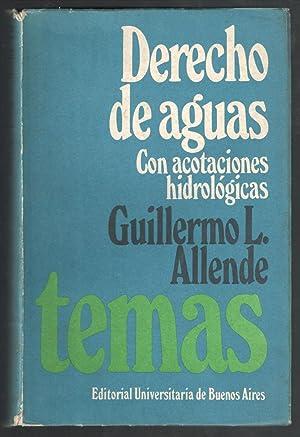 DERECHO DE AGUAS CON ACOTACIONES HIDROLÓGICAS: ALLENDE, GUILLERMO L.