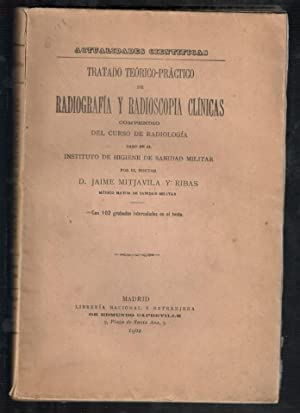 TRATADO TEORICO-PRACTICO DE RADIOGRAFÍA Y RADIOSCOPIA CLÍNICAS,: MITJAVILA Y RIBAS,