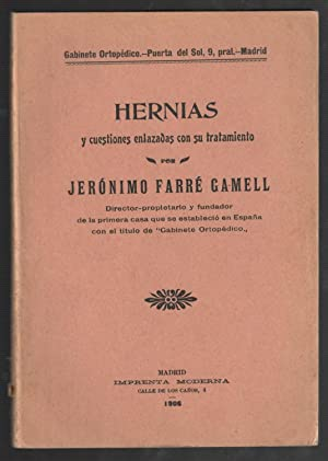 HERNIAS Y CUESTIONES ENLAZADAS CON SU TRATAMIENTO: FARRÉ GAMELL, JERÓNIMO, (GABINETE DE ORTOPEDIA)
