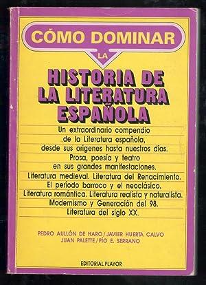 COMO DOMINAR LA HISTORIA DE LA LITERATURA ESPAÑOLA: AULLON DE HARO, PEDRO; JAVIER HUERTA ...