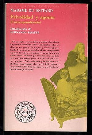 FRIVOLIDAD Y AGONÍA (CORRESPONDENCIA): DEFFAND, MADAME DU; FERNANDO SAVATER, (INTRODUCCIÓN)