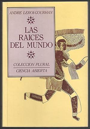 RAÍCES DEL MUNDO, LAS; CONVERSACIONES CON CLAUDE-HENRI ROCQUET: LEROI-GOURHAN, ANDRE; MARTA ...