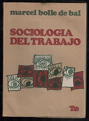 SOCIOLOGÍA DEL TRABAJO: BOLLE DEL BAL, MARCEL; JORDI ESTIVILL Y FERNANDO ALMENDROS, (PROLOGO...