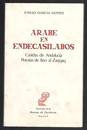 ÁRABE EN ENDECASÍLABOS; CASIDAS DE ANDALUCÍA, POESIAS DE BEN AL-ZAQQAQ: GARCIA GOMEZ, EMILIO; BEN ...