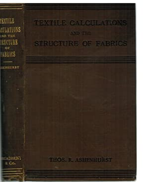 A Treatise on Textile Calculations and the Structure of Fabrics: Ashenhurst, Thos. R.